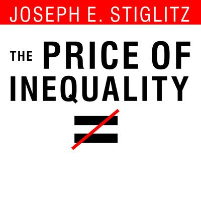 The Price of Inequality: How Todays Divided Society Endangers Our Future Audiobook, by Joseph E. Stiglitz
