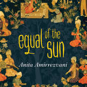 Equal of the Sun: A Novel Audiobook, by Anita Amirrezvani
