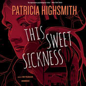 This Sweet Sickness Audiobook, by Patricia Highsmith