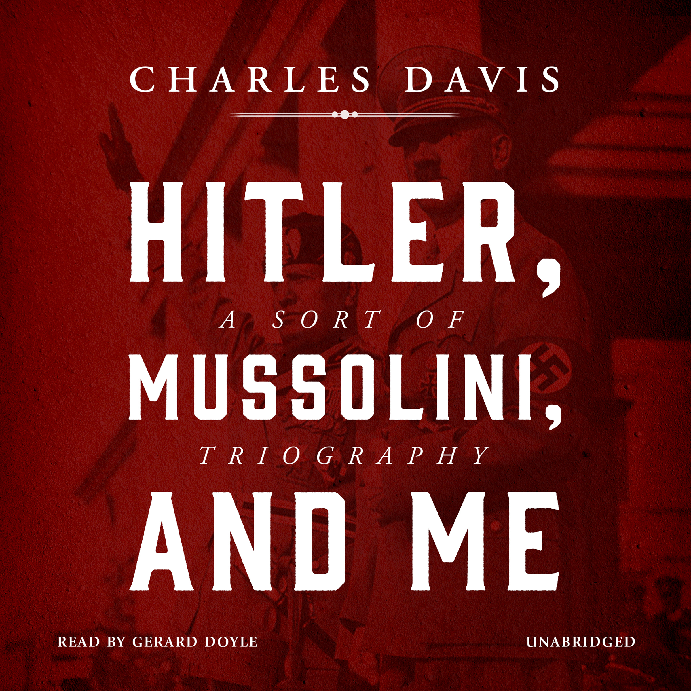 Printable Hitler, Mussolini, and Me: A Sort of Triography Audiobook Cover Art