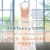 The Idea of Love: A Novel Audiobook, by Patti Callahan Henry