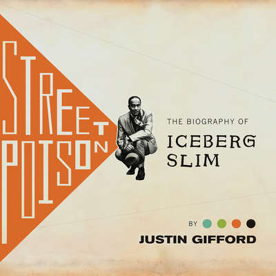 Street Poison: The Biography of Iceberg Slim Audiobook, by Justin Gifford