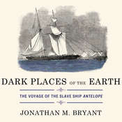 Dark Places of the Earth: The Voyage of the Slave Ship Antelope Audiobook, by Jonathan M. Bryant