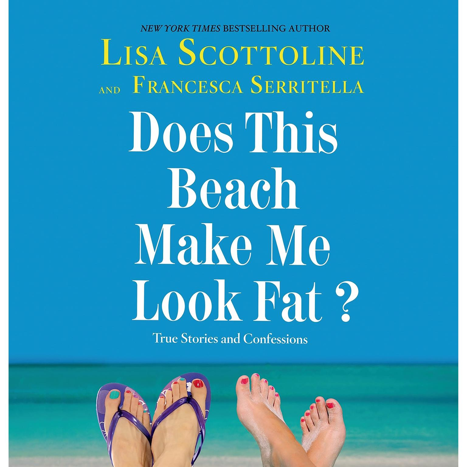 Printable Does This Beach Make Me Look Fat?: True Stories and Confessions Audiobook Cover Art