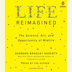 Life Reimagined: The Science, Art, and Opportunity of Midlife Audiobook, by Barbara Bradley Hagerty