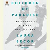 Children of Paradise: The Struggle for the Soul of Iran Audiobook, by Laura Secor