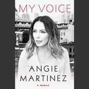 My Voice: A Memoir, by Angie Martinez