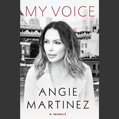 My Voice: A Memoir Audiobook, by Angie Martinez