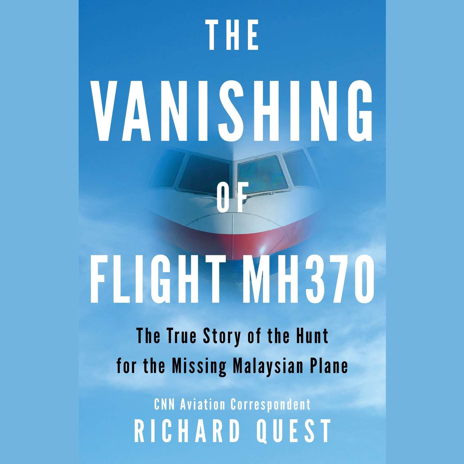 Printable The Vanishing of Flight MH370: The True Story of the Hunt for the Missing Malaysian Plane Audiobook Cover Art
