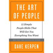 The Art of People: 11 Simple People Skills That Will Get You Everything You Want Audiobook, by Dave Kerpen