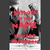 Shylock Is My Name, by Howard Jacobson, Howard Jacobson