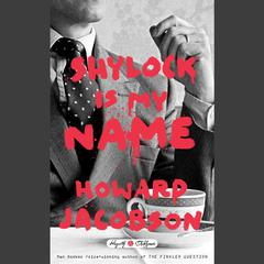 Shylock Is My Name: William Shakespeares The Merchant of Venice Retold: A Novel Audiobook, by Howard Jacobson