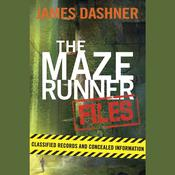 The Maze Runner Files: Classified Records and Concealed Information Audiobook, by James Dashner