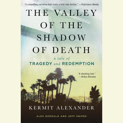 The Valley of the Shadow of Death: A Tale of Tragedy and Redemption Audiobook, by Kermit Alexander