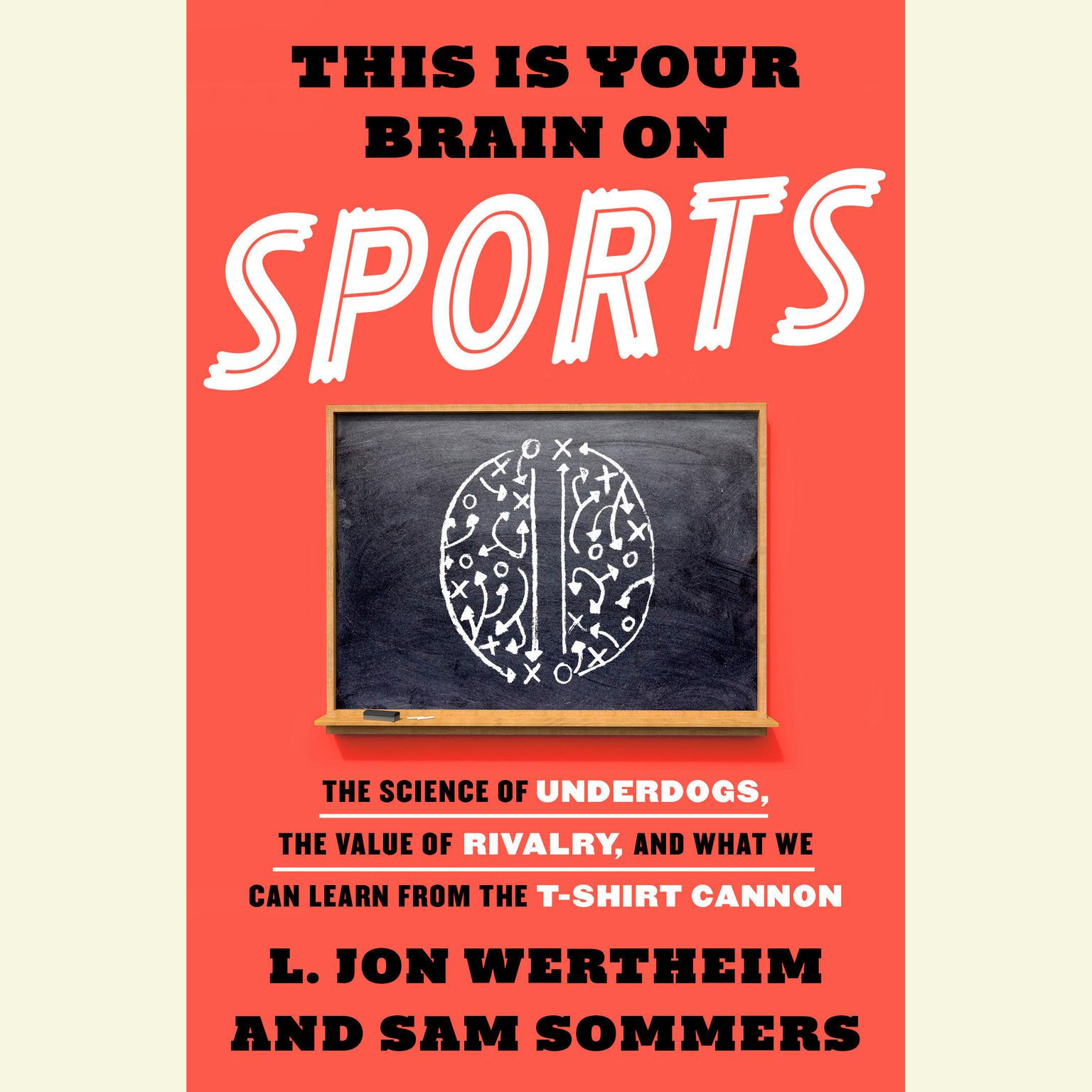 Printable This is Your Brain on Sports: The Science of Underdogs, the Value of Rivalry, and What We Can Learn from the T-Shirt Cannon Audiobook Cover Art