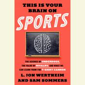 This is Your Brain on Sports: The Science of Underdogs, the Value of Rivalry, and What We Can Learn from the T-Shirt Cannon Audiobook, by L. Jon Wertheim