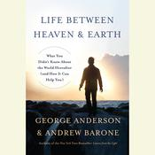 Life Between Heaven and Earth: What You Didnt Know About the World Hereafter (and How It Can Help You) Audiobook, by George Anderson, Andrew Barone