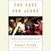 The Case for Jesus: The Biblical and Historical Evidence for Christ Audiobook, by Brant Pitre