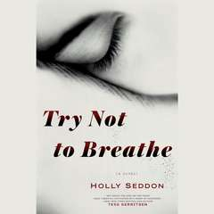 Try Not to Breathe: A Novel Audiobook, by Holly Seddon