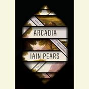 Arcadia: A novel Audiobook, by Iain Pears