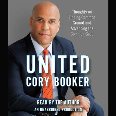 United: Thoughts on Finding Common Ground and Advancing the Common Good Audiobook, by Cory Booker