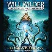 Will Wilder: The Relic of Perilous Falls, by Raymond Arroyo