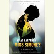 What Happened, Miss Simone?: A Biography, by Alan Light