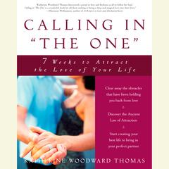 Calling in The One: 7 Weeks to Attract the Love of Your Life Audiobook, by Katherine  Woodward Thomas