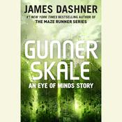 Gunner Skale: An Eye of Minds Story, by James Dashner