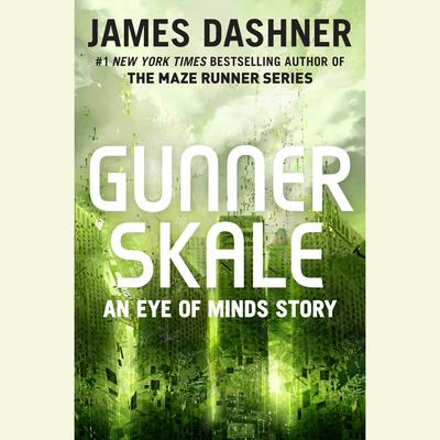 Gunner Skale: An Eye of Minds Story (The Mortality Doctrine): An Eye of Minds Story Audiobook, by James Dashner