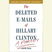 The Deleted E-Mails of Hillary Clinton: A Parody Audiobook, by John Moe