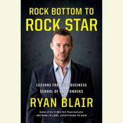 Rock Bottom to Rock Star: Lessons from the Business School of Hard Knocks Audiobook, by Ryan Blair