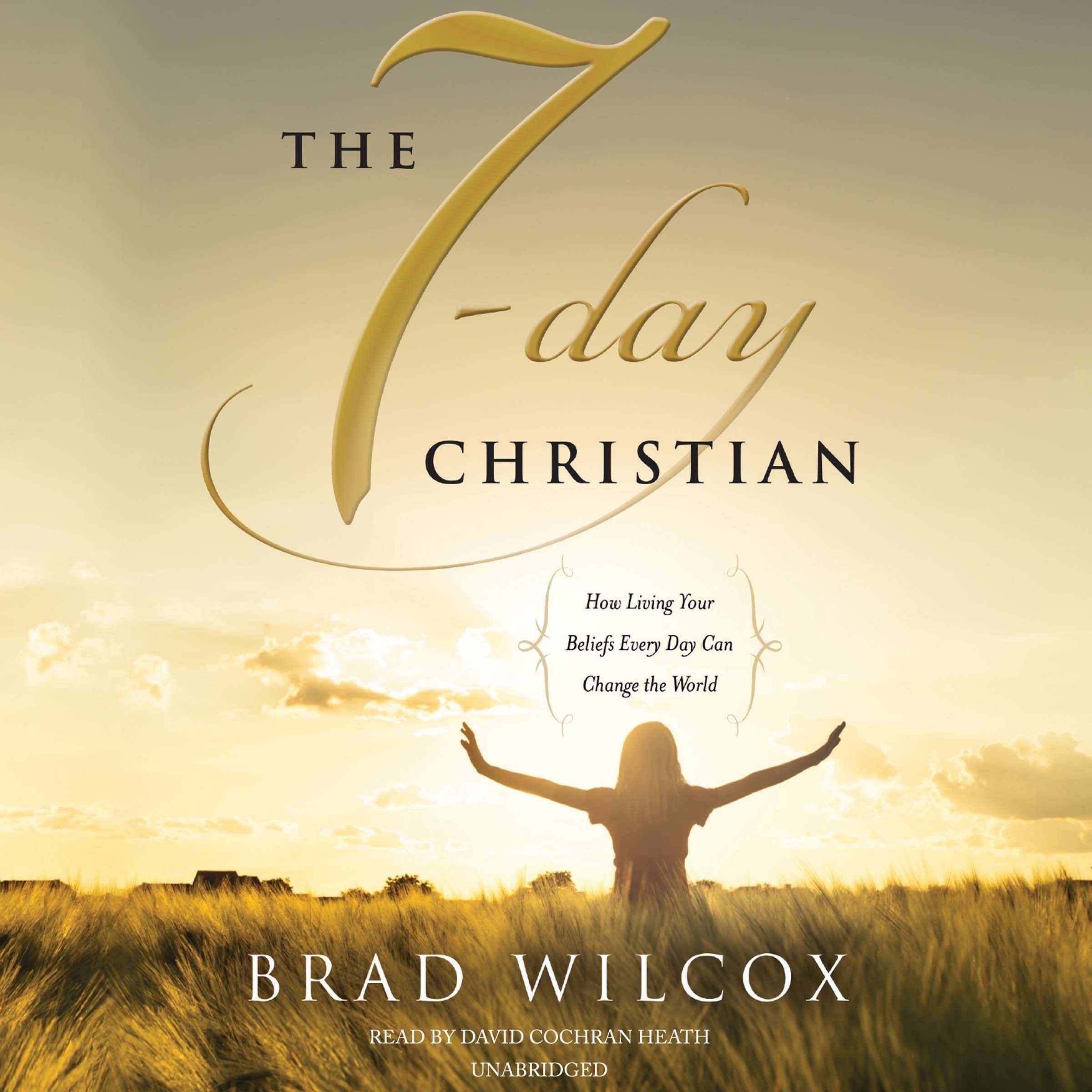 Printable The 7-Day Christian: How Living Your Beliefs Every Day Can Change the World Audiobook Cover Art