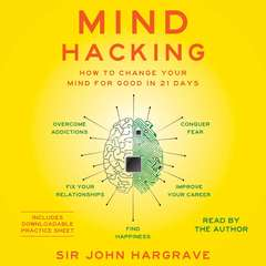 Mind Hacking: How to Change Your Mind for Good in 21 Days Audiobook, by John Hargrave