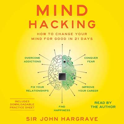 Mind Hacking: How to Change Your Mind for Good in 21 Days Audiobook, by