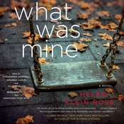 What Was Mine: A Novel, by Helen Klein Ross