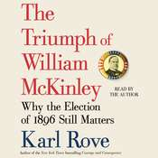The Triumph of William McKinley: Why the Election of 1896 Still Matters Audiobook, by Karl Rove