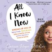 All I Know Now: Wonderings and Reflections on Growing Up Gracefully, by Carrie Hope Fletcher