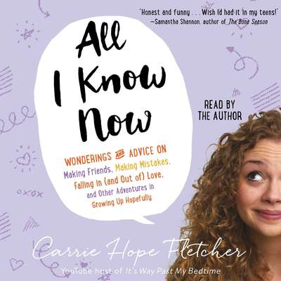 All I Know Now: Wonderings and Reflections on Growing Up Gracefully Audiobook, by Carrie Hope Fletcher