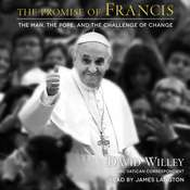 The Promise of Francis: The Man, the Pope, and the Challenge of Change, by David Willey
