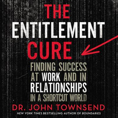 The Entitlement Cure: Finding Success in Doing Hard Things the Right Way Audiobook, by