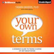 Your Own Terms: A Womans Guide to Taking Charge of Any Negotiation Audiobook, by Yasmin Davidds