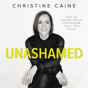 Unashamed: Drop the Baggage, Pick up Your Freedom, Fulfill Your Destiny Audiobook, by Christine Caine, Zondervan