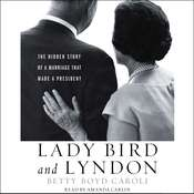 Lady Bird and Lyndon: The Hidden Story of a Marriage That Made a President Audiobook, by Betty Caroli, Betty Boyd Caroli