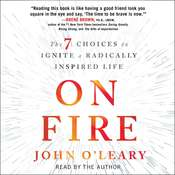 On Fire: The 7 Choices to Ignite a Radically Inspired Life, by John O'Leary