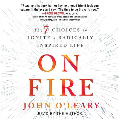 On Fire: The 7 Choices to Ignite a Radically Inspired Life Audiobook, by John O'Leary