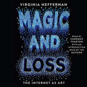 Magic and Loss: The Internet as Art Audiobook, by Virginia Heffernan