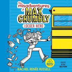 The Misadventures of Max Crumbly 1: Locker Hero Audiobook, by Rachel Renée Russell