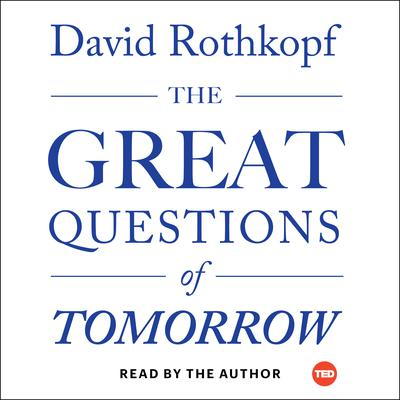 The Great Questions of Tomorrow: The Ideas that Will Remake the World Audiobook, by David Rothkopf