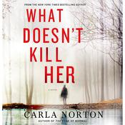 What Doesnt Kill Her: A Novel, by Carla Norton